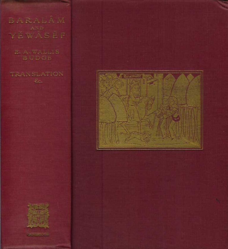 BARALAM AND YEWASEF: Being the Ethiopic Version of a Christianized Recension of the Buddhist Legend of the Buddha and the Bodhisattva. An English Translation and Introduction, Etc. E. A. Wallis Budge Budge.