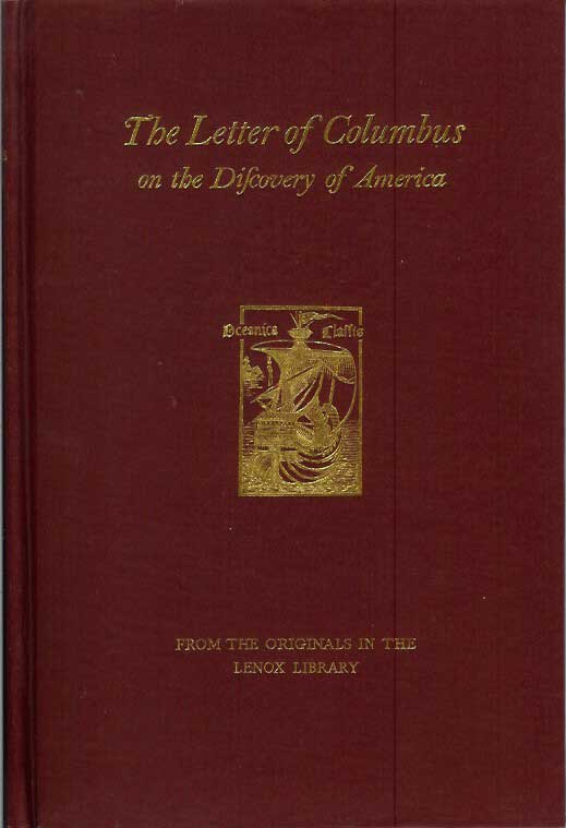 THE LETTER OF COLUMBUS ON THE DISCOVERY OF AMERICA: A Facsimile of the Pictorial Edition, with a New and Literal Translation, and a Complete Reprint of the Oldest Four Editions in Latin. Printed by Order of the Trustees of the Lennox Library. Christopher Columbus, Wilberforce Eames.