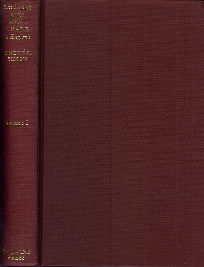 THE HISTORY OF THE WINE TRADE IN ENGLAND.; Vol. I - The rise and progress of the wine trade in England from the earliest times until the close of the fourteenth century. Andre L. Simon.