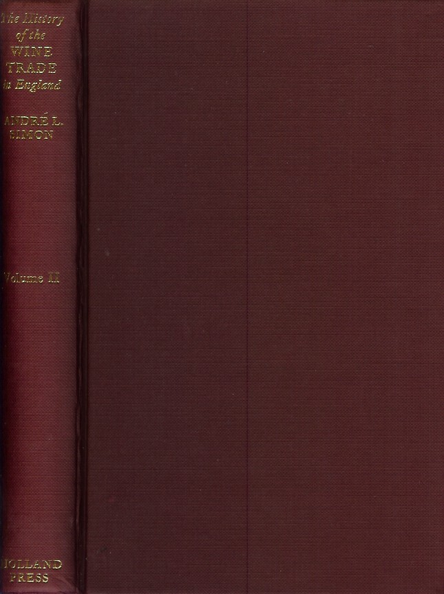 THE HISTORY OF THE WINE TRADE IN ENGLAND.; Vol. II - The progress of the wine trade in England during the fifteenth and the sixteenth centuries. Andre L. Simon.