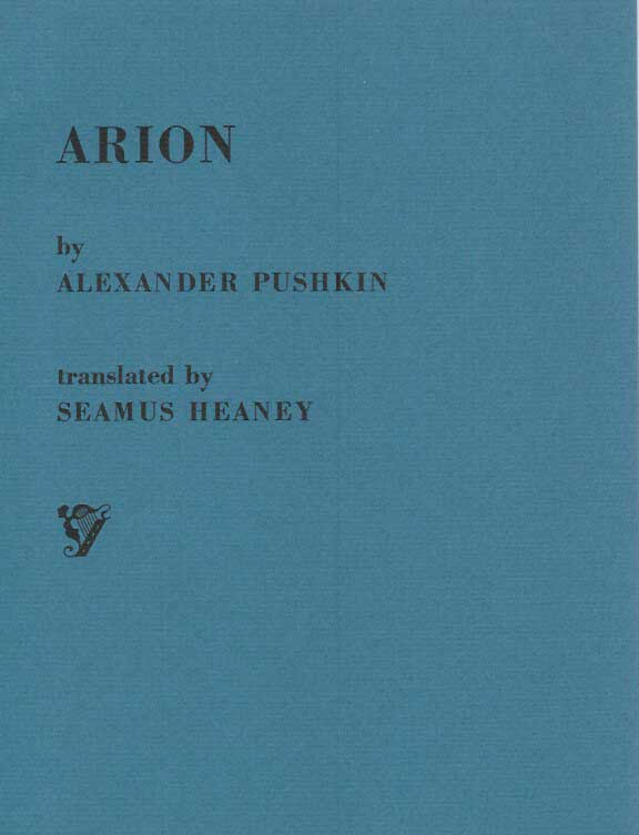 ARION: A poem by Alexander Pushkin. Translated into English by Seamus Heaney. With a note on the Russian by Olga Carlisle. And a justification for this keepsake by Andrew Hoyem. Alexander Pushkin, Seamus Heaney.