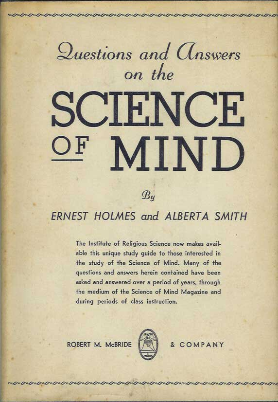 QUESTIONS AND ANSWERS ON THE SCIENCE OF MIND. Ernest Holmes, Alberta Smith.