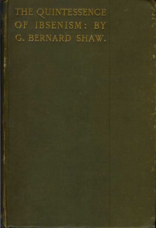 THE QUINTESSENCE OF IBSENISM. G. Bernard Shaw.