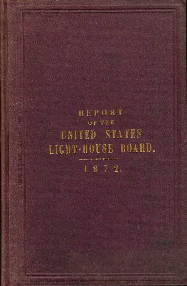 ANNUAL REPORT OF THE LIGHT-HOUSE BOARD OF THE UNITED STATES TO THE SECRETARY OF THE TREASURY for the Fiscal Year Ending June 30, 1872. Light-House Board of the United States.