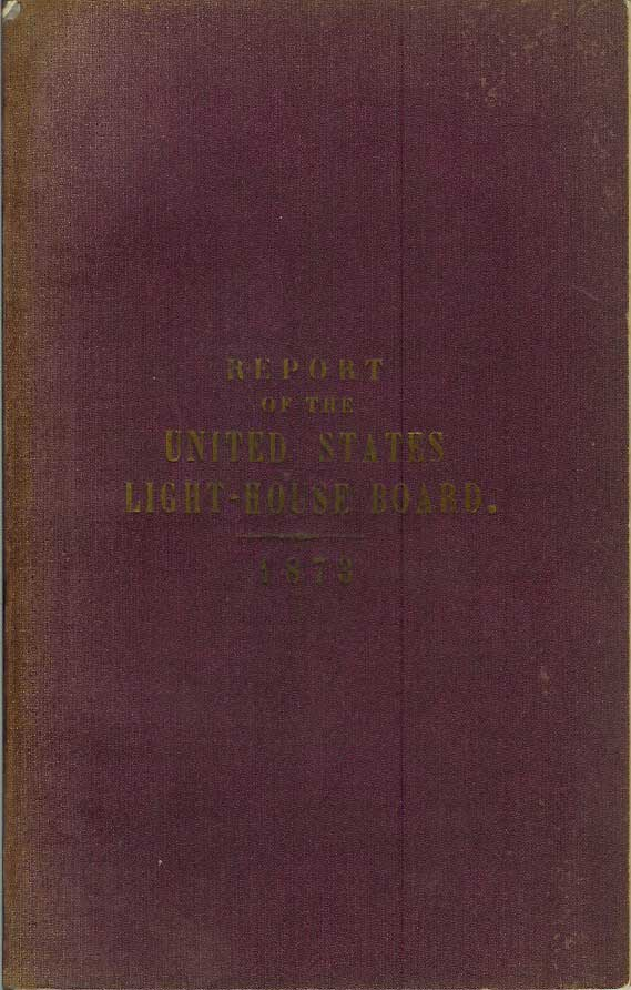 ANNUAL REPORT OF THE LIGHT-HOUSE BOARD OF THE UNITED STATES TO THE SECRETARY OF THE TREASURY for the Fiscal Year Ending June 30, 1873. Light-House Board of the United States.