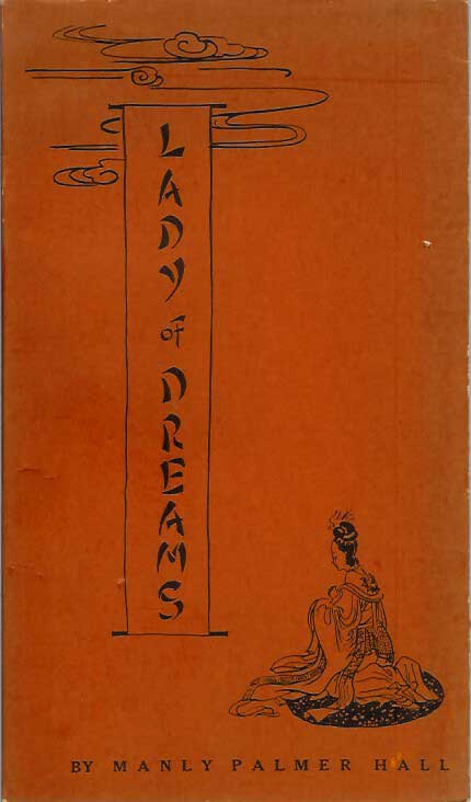 LADY OF DREAMS: A Fable in the Manner of the Chinese. Manly Palmer Hall.