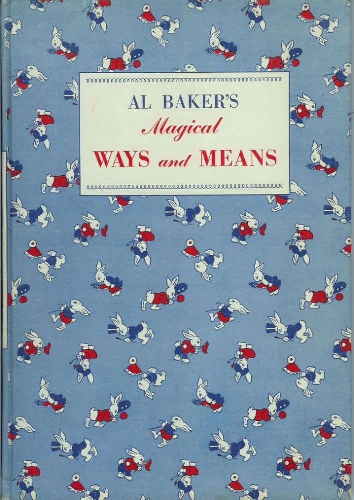 MAGICAL WAYS AND MEANS: Sixty Tricks by Al Baker. Ninety-Two Drawings by Dr. Harlan Tarbell. Forty-Seven Photographs by Irving Desfor. Al Baker.