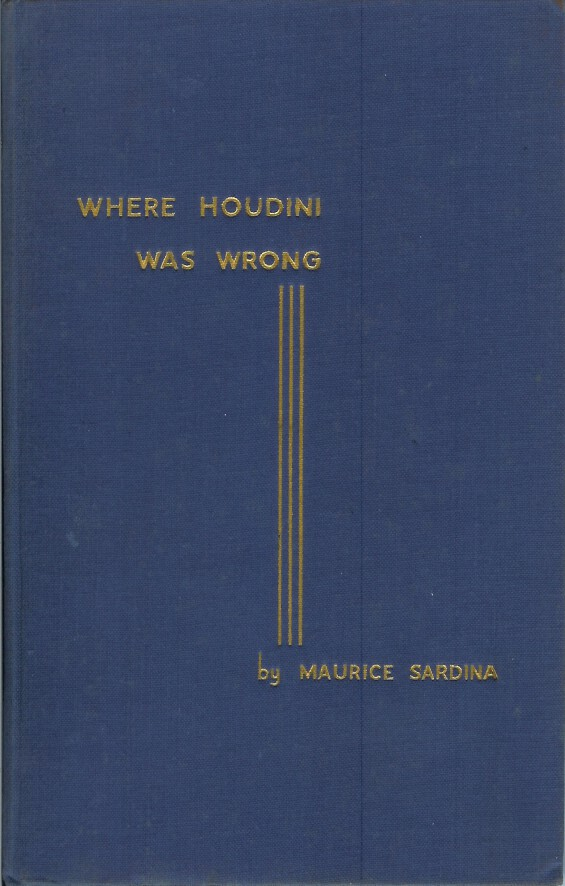 "WHERE HOUDINI WAS WRONG (Les ""Erreurs"" de Harry Houdini): A Reply to the Unmasking of Robert-Houdin. Maurice. Translated Sardina, Victor Farelli., Maurice Garcon."