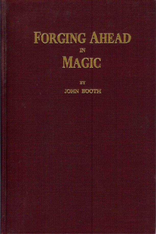 FORGING AHEAD IN MAGIC: The Secrets of Professional Magicians . . . not their tricks . . . but the practical ideas and business methods whereby they have gained prominence and profit. John Booth, Ralph W. Read., William W. Larsen.