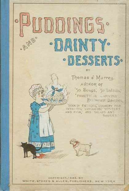 PUDDINGS AND DAINTY DESSERTS. Thomas J. Murrey.