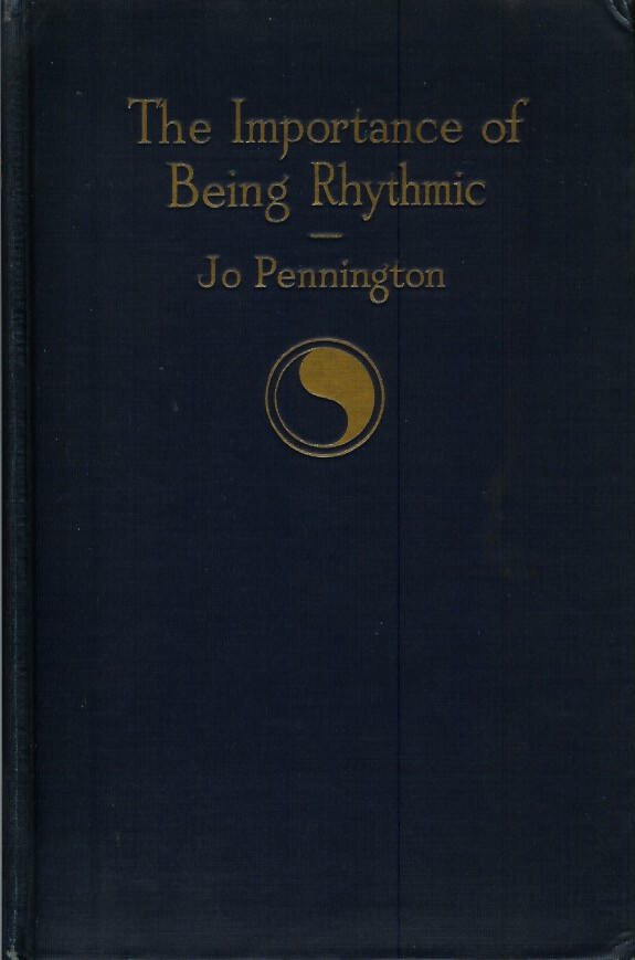 """THE IMPORTANCE OF BEING RHYTHMIC: A Study of the Importance of Dalcroze Eurythmics Applied to General Education and to the Arts of Music, Dancing and Acting. Based on and Adapted From """"Rythm, Music and Education,"""" by Emile Jaques-Dalcroze. Jo. Pennington, Walter Damrosch., the Late Paul Thevanaz., Edwin F. Townsend."""