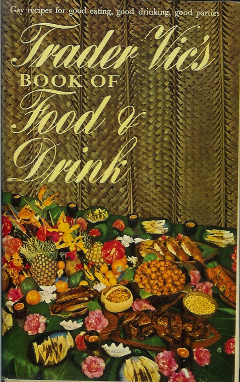 TRADER VIC'S BOOK OF FOOD AND DRINK. Victor Bergeron, Lucius Beebe.