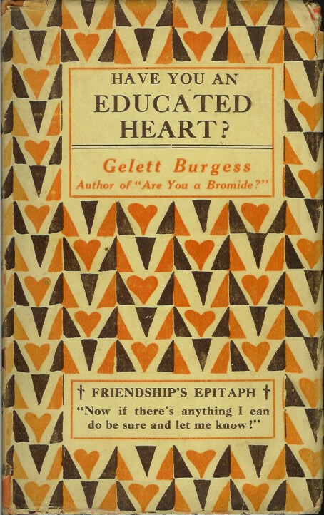 HAVE YOU AN EDUCATED HEART? Gelett Burgess.