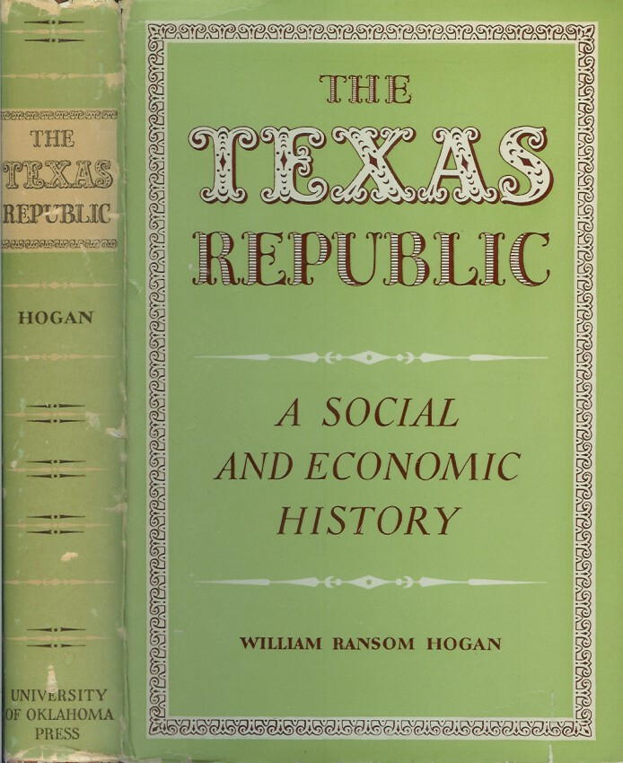 THE TEXAS REPUBLIC: A Social and Economic History. William Ransom Hogan.