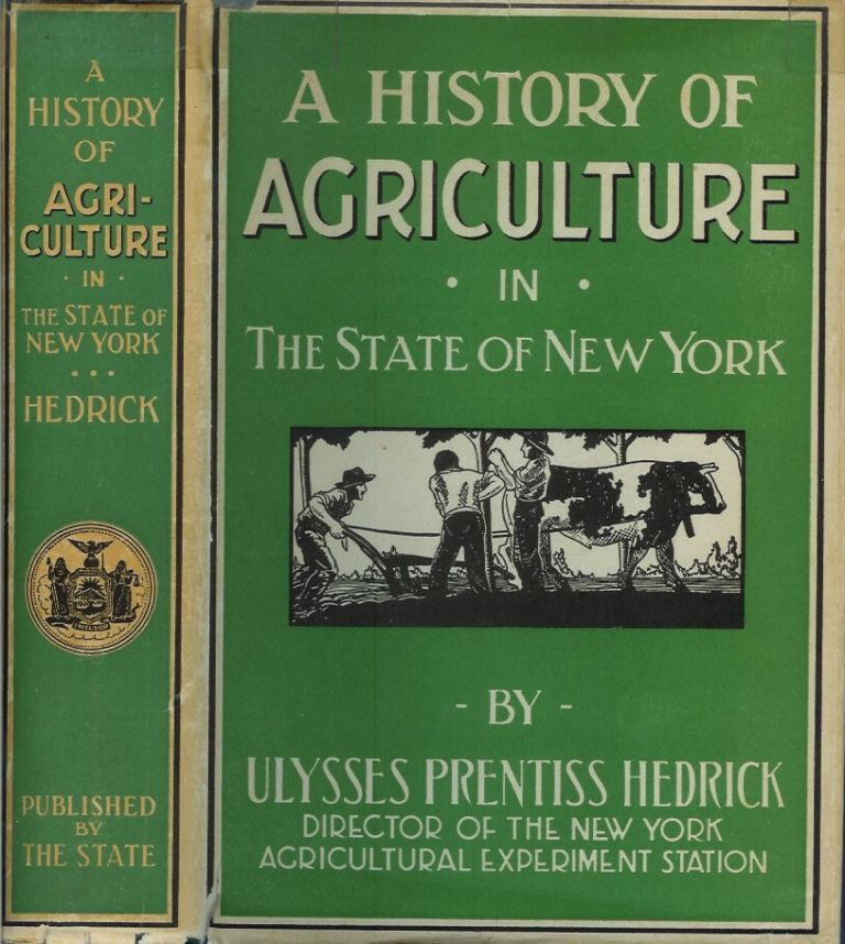 A HISTORY OF AGRICULTURE IN THE STATE OF NEW YORK. Ulysses Prentice Hedrick.