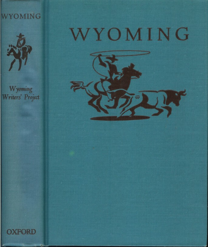 WYOMING: A Guide to Its History, Highways, and People. American Guide Series. Workers of the Writers' Program of the Work Projects Administration in the State of Wyoming.