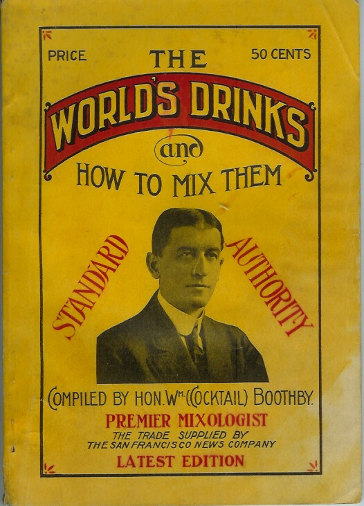 THE WORLD'S DRINKS AND HOW TO MIX THEM. STANDARD AUTHORITY. Hin. Wm. T. Boothby, Cocktail Boothby.