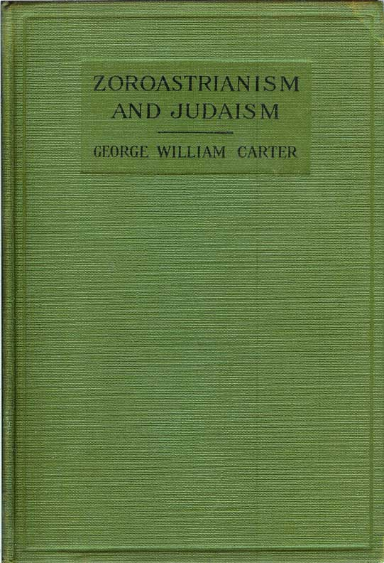 ZOROASTRIANISM AND JUDAISM. George William Carter, Charles Gray Shaw.