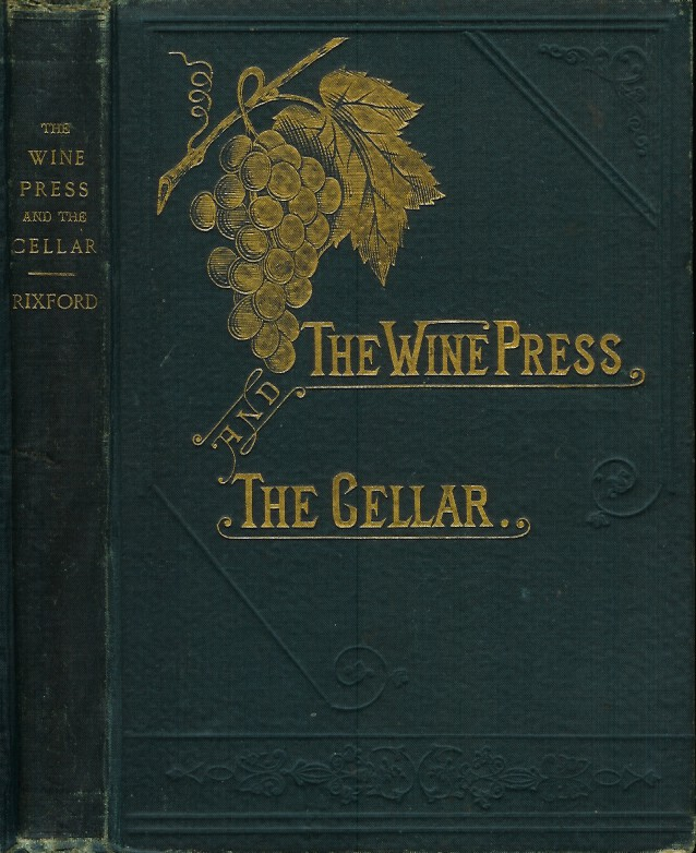 THE WINE PRESS AND THE CELLAR: A Manual for the Wine-Maker and the Cellar-Man. E. H. Rixford.