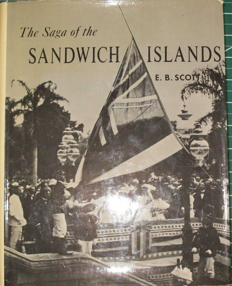 THE SAGA OF THE SANDWICH ISLANDS, Volume I: A Complete Documentation of Honolulu's and Oahu's Development over One Hundred and Seventy Five Years. (note: no subsequent volumes were produced). Edward B. Scott.
