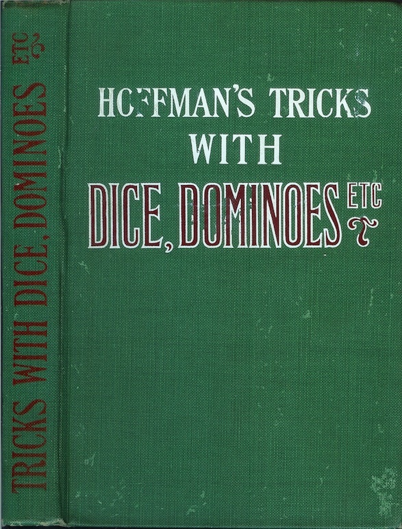 "CONJURING TRICKS WITH DOMINOES, DICE, BALLS, HATS, ETC. and Stage Tricks from ""Modern Magic."" Professor Hoffmann."