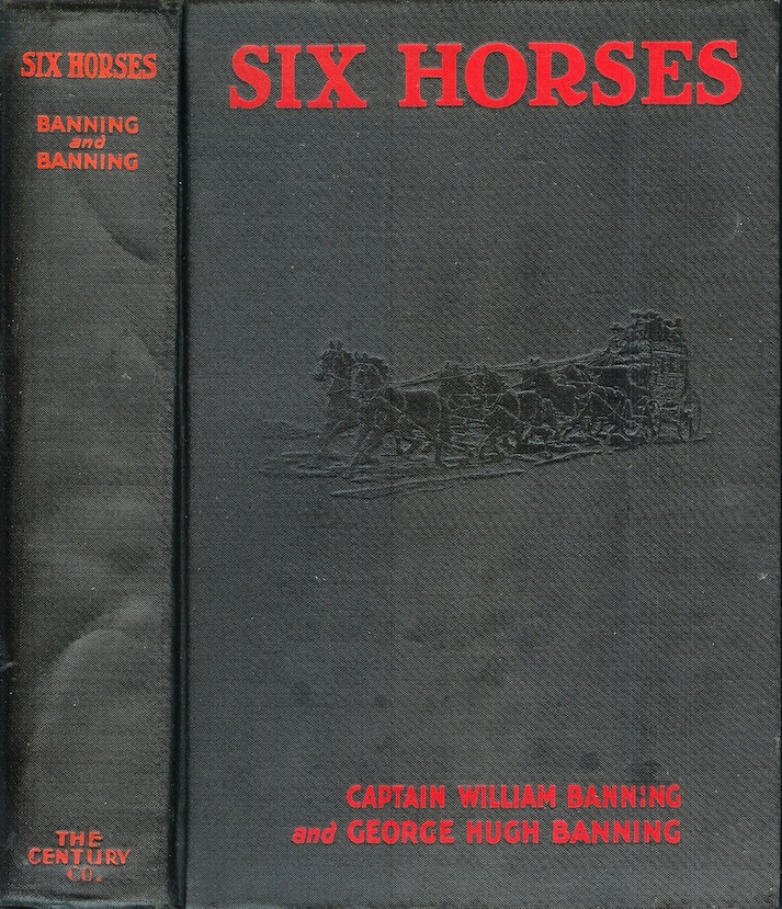 SIX HORSES. Captain William Banning, George Hugh Banning, Major Frederick Russell Burnham, George Hugh Banning.