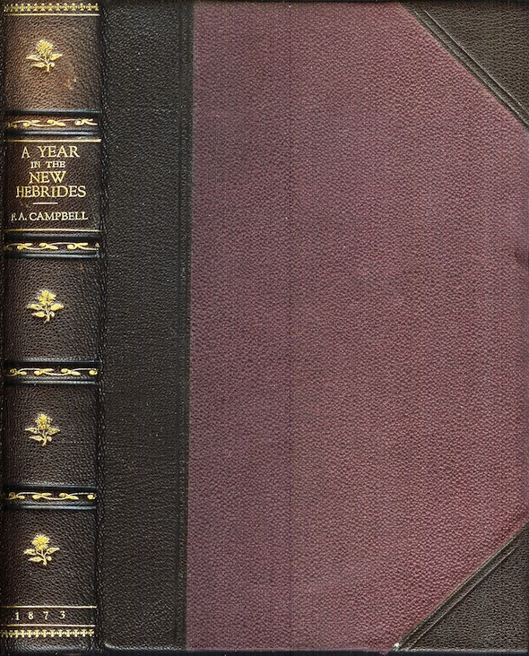 """A YEAR IN THE NEW HEBRIDES, LOYALTY ISLANDS, AND NEW CALEDONIA. With An Account of the Early History of the New Hebrides Missions, by A. J. Campbell, Geelong; A Narrative of the Voyages of the """"Dayspring"""" by D. M'Donald, D.D.; and An Appendix Containing a Contribution to the Phytography of the New Hebrides by Baron von Mueller. F. A. Campbell."""