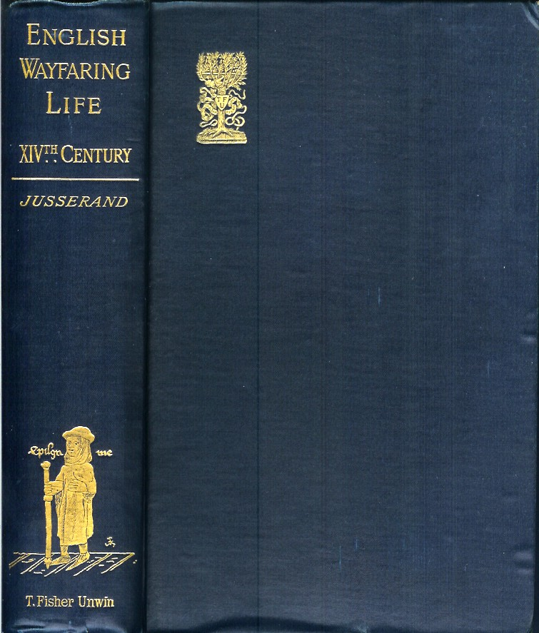 ENGLISH WAYFARING LIFE IN THE MIDDLE AGES (XIV Century). A new Edition revised and enlarged by the Author. J. J. Jusserand, Lucy Toulmin Smith.