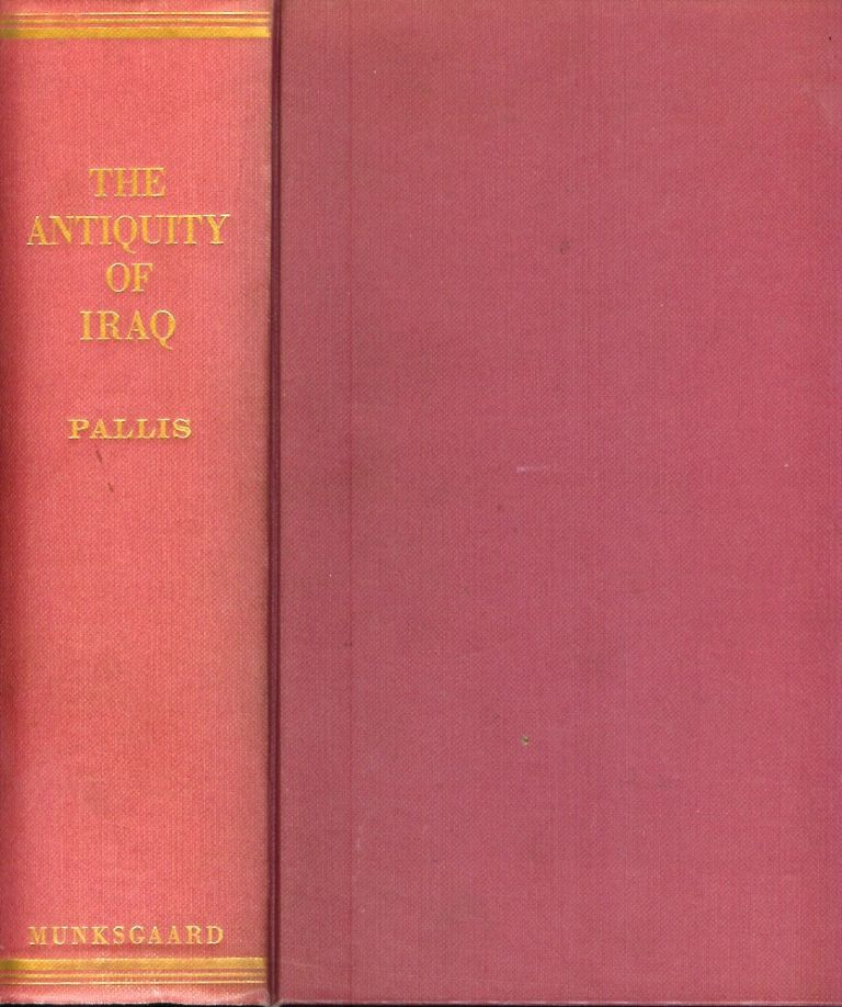 THE ANTIQUITY OF IRAQ: A Handbook of Assyriology. Svend Aage Pallis.