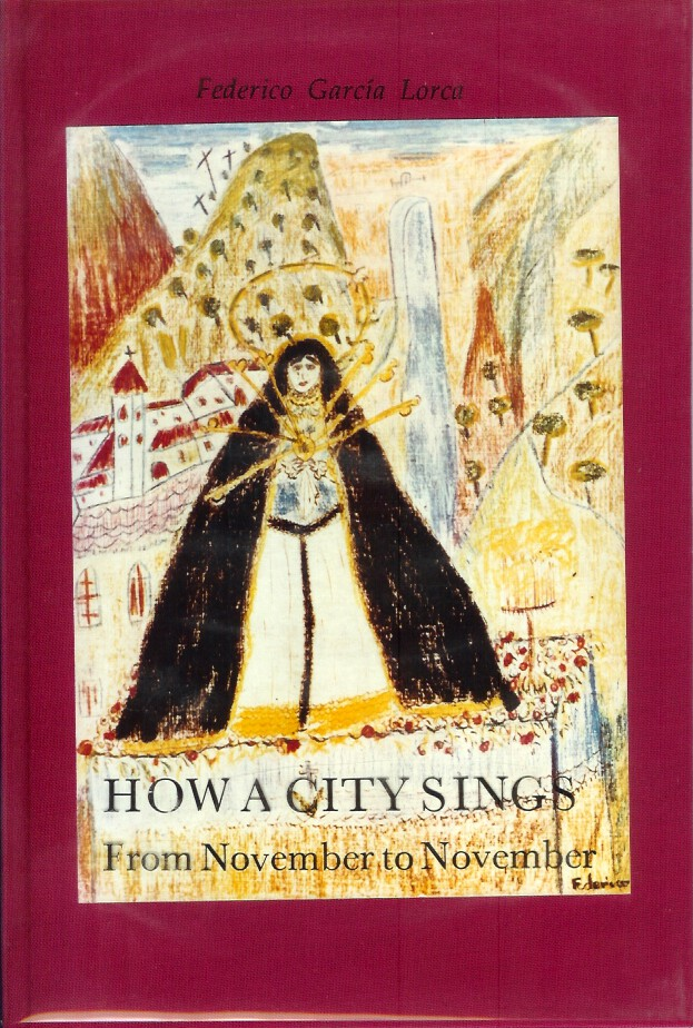 HOW A CITY SINGS FROM NOVEMBER TO NOVEMBER. Federico. Translated and Garcia Lorca, Christopher Maurer.