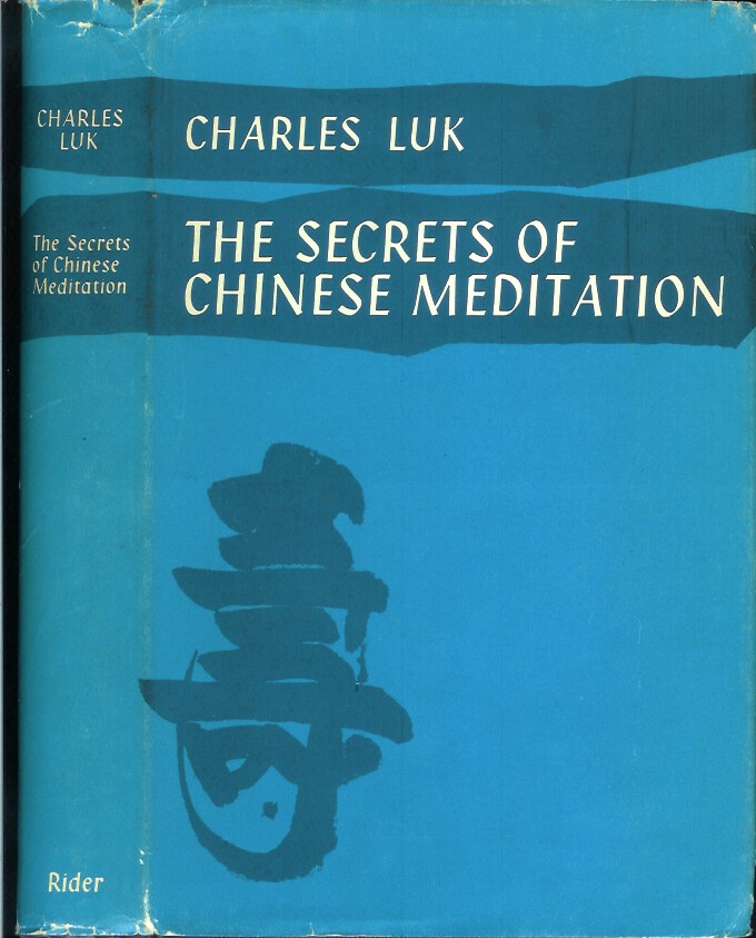 THE SECRETS OF CHINESE MEDITATION: Self Cultivation by Mind Control as Taught in the Ch'an, Mahayana and Taoist Schools in China. Charles Luk, Lu K'uan Yu.