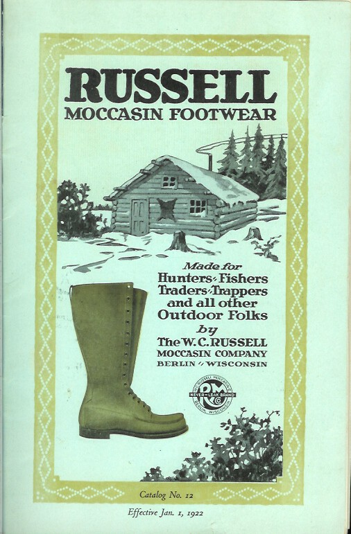 RUSSELL MOCCASIN FOOTWEAR: Made for Hunters, Fishers, Traders, Trappers and all other Outdoor Folk. Catalog No. 12. Effective Jan. 1, 1922. Camping/Outfitting, W. C. Russell Moccasin Co.
