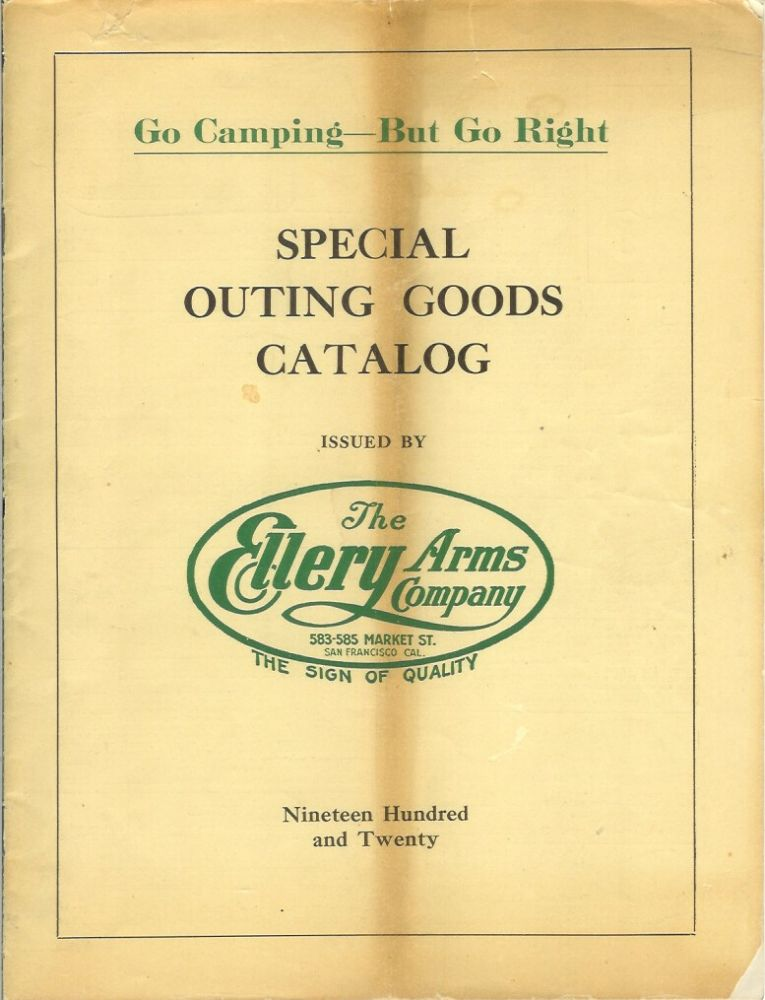 "SPECIAL OUTING GOODS CATALOG ISSUED BY THE ELLERY ARMS CO. Fifth Edition, 1920. ""Go Camping - But Go Right."" Camping/Outfitting, Ellery Arms Co."
