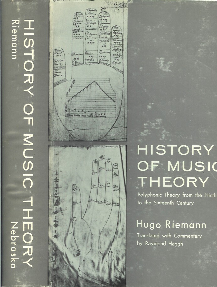 HISTORY OF MUSIC THEORY: Books I and II. Polyphonic Theory to the Sixteenth Century. Translated, with a preface, commentary, and noted by Raymond H. Haggh. Hugo Riemann.