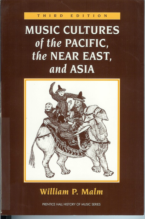MUSIC CULTURES OF THE PACIFIC, THE NEAR EAST, AND ASIA. Third Edition. William P. Malm.