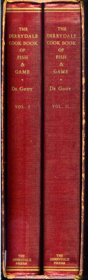 THE DERRYDALE COOK BOOK OF FISH AND GAME. Volume I: Game; Vol. II: Fish. L. P. De Gouy.