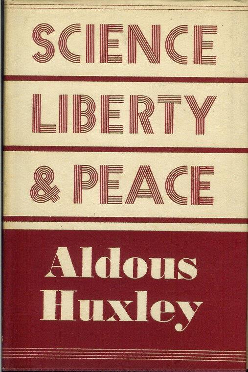 SCIENCE, LIBERTY AND PEACE. Aldous Huxley.