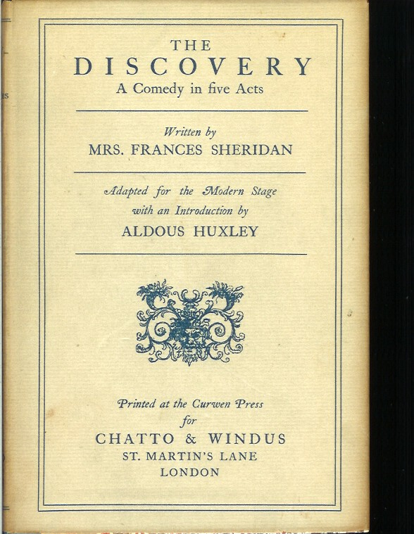 THE DISCOVERY: A Comedy in Five Acts. Written by Mrs. Frances Sheridan. Adopted for the Modern Stage by Aldous Huxley. Aldous Huxley.