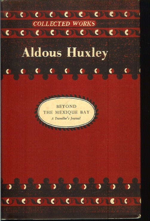 BEYOND THE MEXIQUE BAY: A Traveler's Journal. Aldous Huxley.