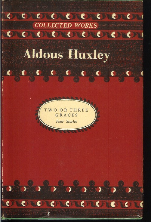 TWO OR THREE GRACES: Four Stories. Aldous Huxley.