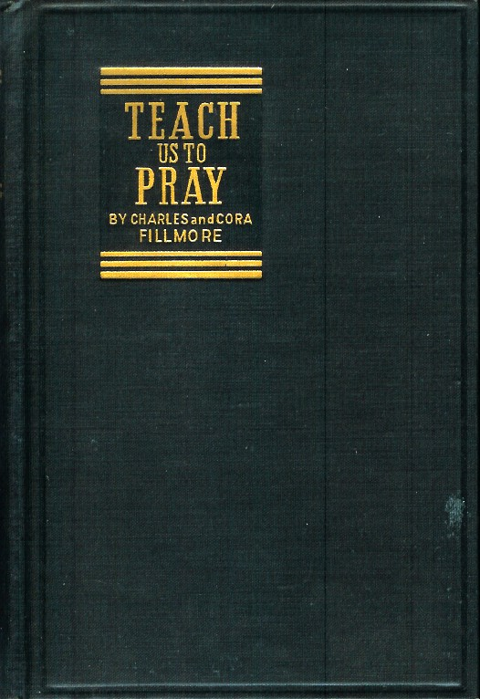 TEACH US TO PRAY. Charles and Cora Fillmore.