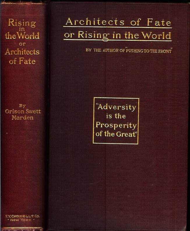RISING IN THE WORLD, or, Architects of Fate: A Book Designed to Inspire Youth to Character Building, Self-Culture and Noble Achievement. Orison Swett Marden.