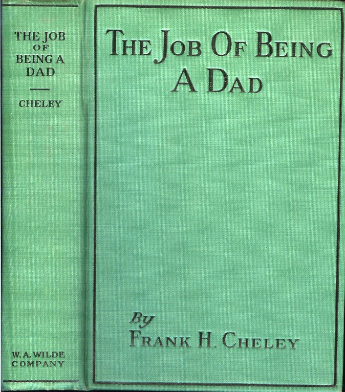 THE JOB OF BEING A DAD. Frank H. Cheley.