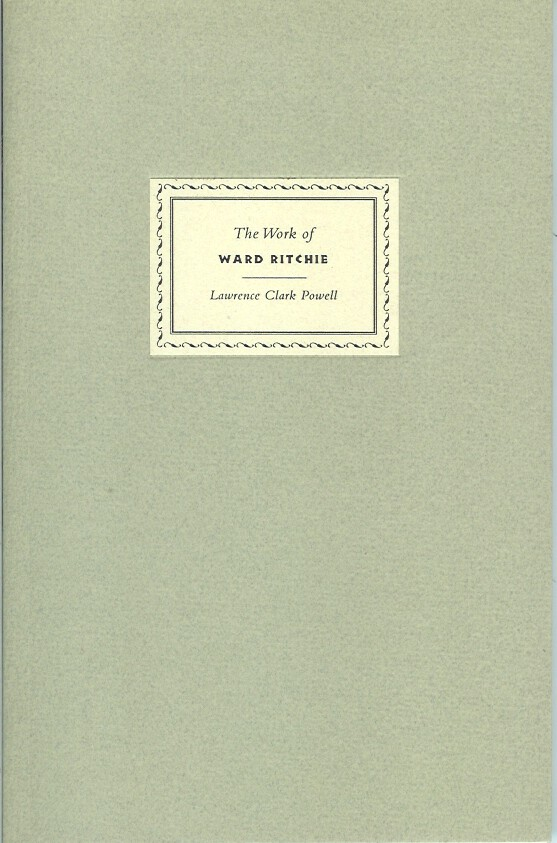 THE WORK OF WARD RITCHIE DESIGNER PRINTER POET: His alter ego and his muses, with remarks by his friend Lawrence Clark Powell. Ward Richie, Lawrence Clark Powell.