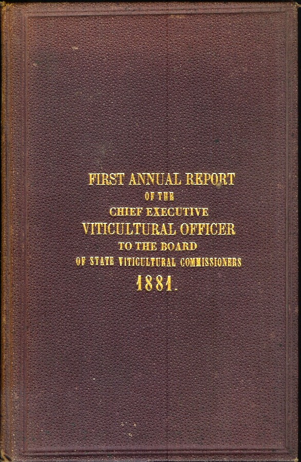 FIRST ANNUAL REPORT OF THE CHIEF EXECUTIVE OFFICER TO THE BOARD OF STATE VITICULTURAL COMMISSIONERS, FOR THE YEAR 1881. Charles Wetmore.