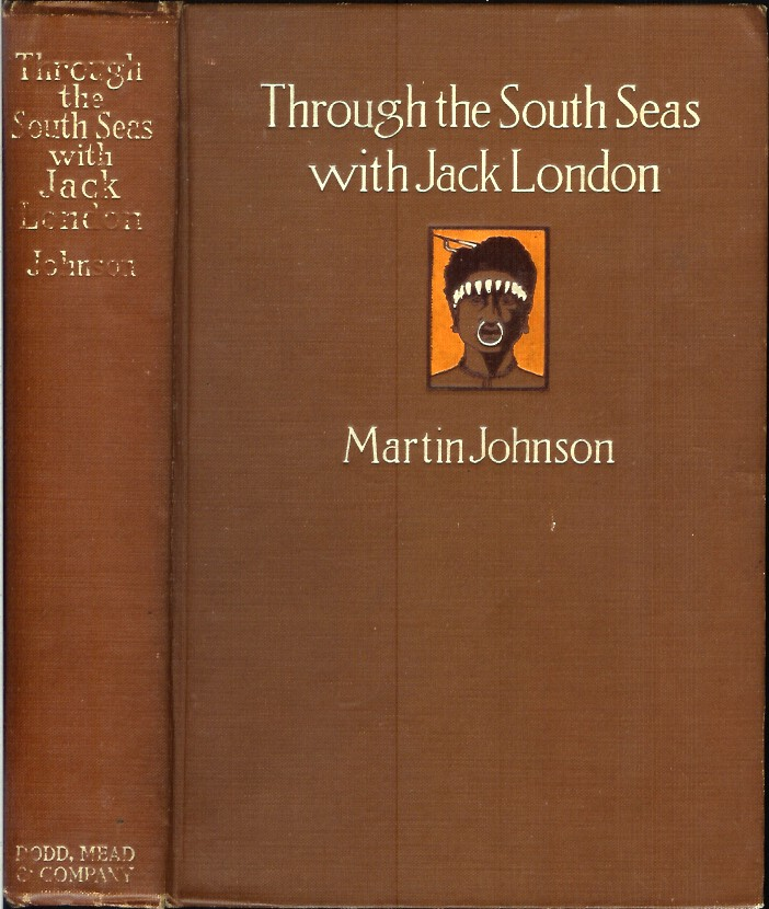 THROUGH THE SOUTH SEAS WITH JACK LONDON (Inscribed and signed by author). Martin Johnson.