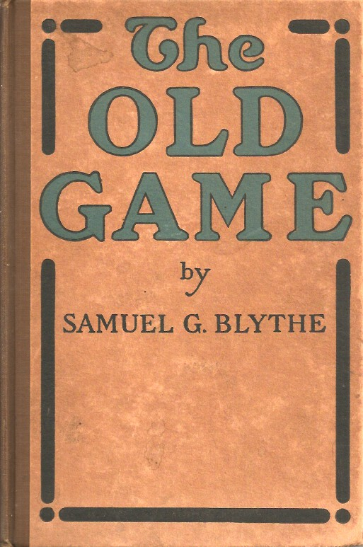 THE OLD GAME: A Retrospect After Three and a Half Years on the Water-wagon. Samuel G. Blythe.