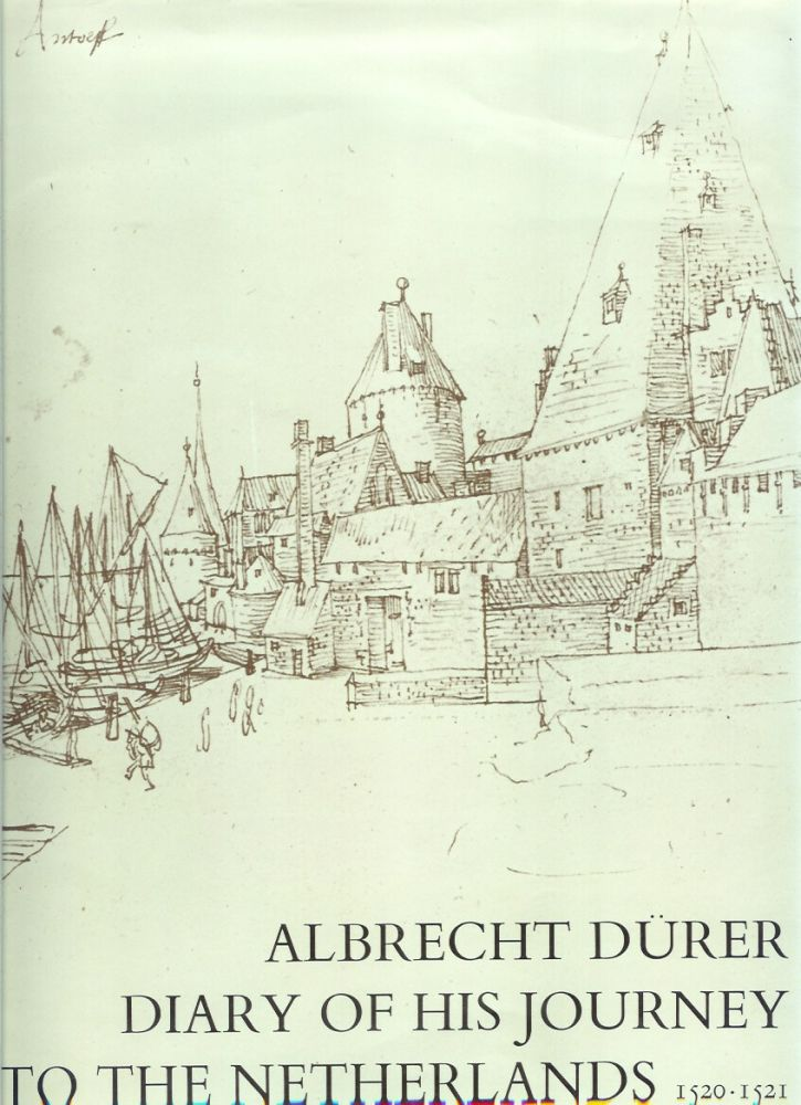 ALBRECHT DURER: Diary of His Journey to the Netherlands, 1520-1521. Accompanied by the Silverpoint Sketchbook and Paintings and Drawings Made During His Journey. Albrecht Durer, J.-A. Goris, G. Marlier.