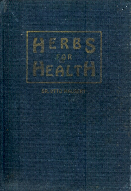HERBS FOR HEALTH: A Concise Treatise on Medicinal Herbs, Their Usefulness and Correct Combination in the Treatement of Diseases. A Guide to Health by Natural Means. Dr. Otto Mausert.