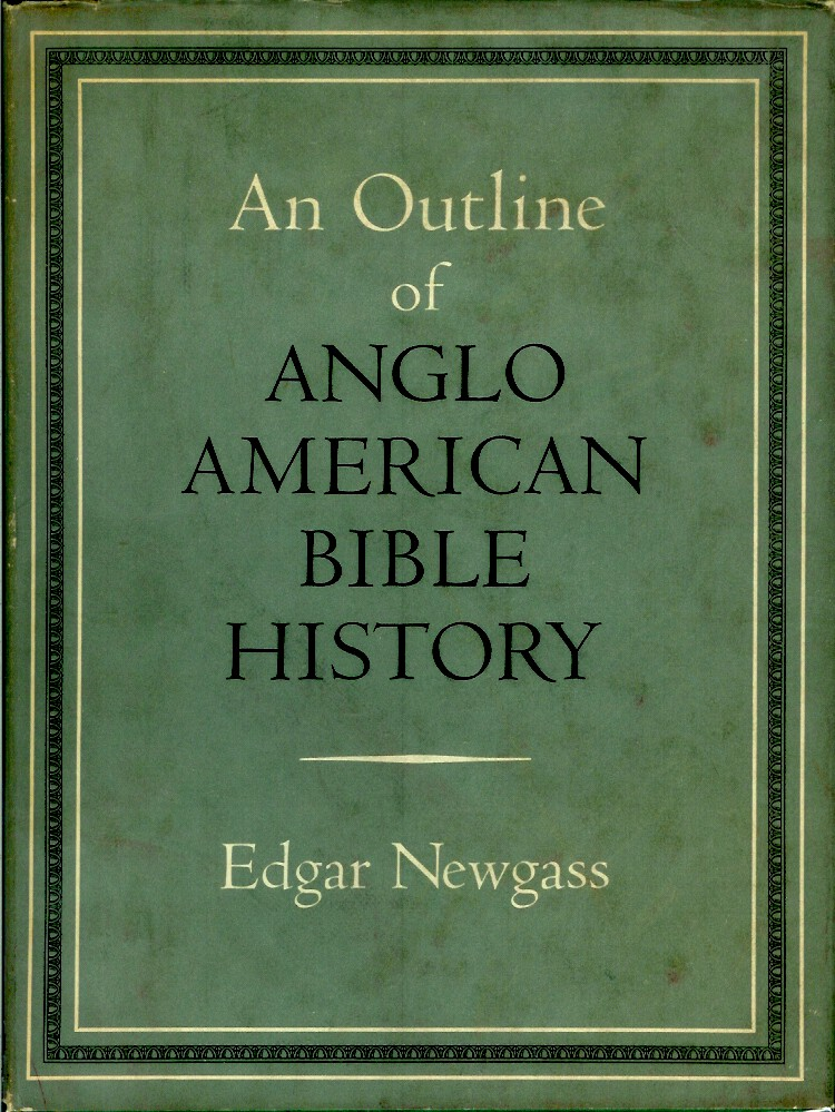 AN OUTLINE OF ANGLO-AMERICAN BIBLE HISTORY. Edgar Newgass.